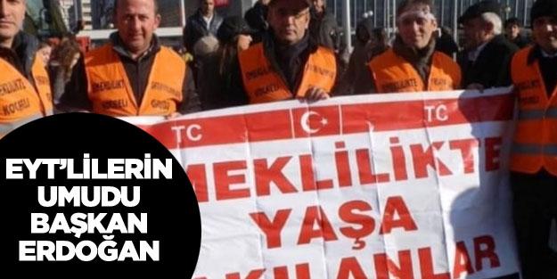 EYT emeklilikte yaşa takılanların umudu Cumhurbaşkanı Erdoğan!