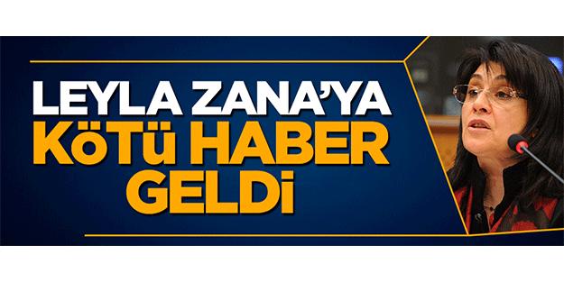 HDP'li Leyla Zana''ya kötü haber