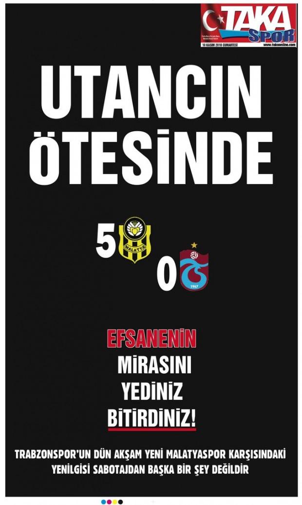 """Taka gazetesi, """"Utancın ötesinde"""", """"Efsanenin mirasını yediniz bitirdiniz!"""", """"Trabzonspor'un dün akşam Yeni Malatyaspor karşısındaki yenilgisi sabotajdan başka bir şey değildir"""" yorumunu yaptı."""