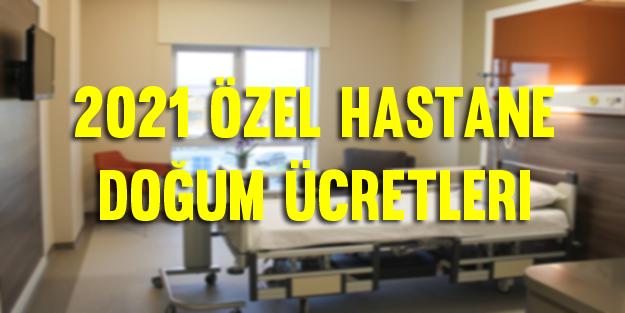 2021 Özel hastane normal doğum ve sezaryen doğum ücretleri ne kadar?