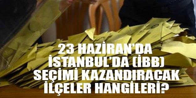 23 Haziran İstanbul seçimini kim kazanır? İBB seçimlerini kazandıracak ilçeler hangileri?