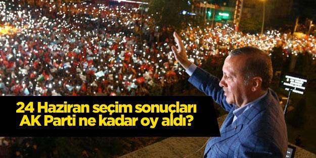 24 Haziran seçim sonuçları AK Parti ne kadar oy aldı?