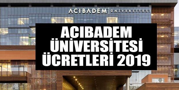 Acıbadem Üniversitesi ücretleri ne kadar 2019