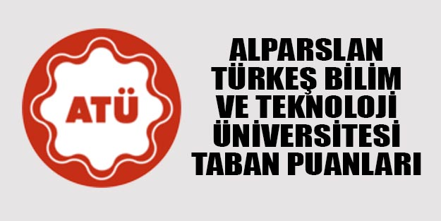 Adana Alparslan Türkeş Bilim ve Teknoloji Üniversitesi taban puanları 2019