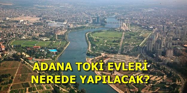 Adana TOKİ başvuruları nasıl yapılır? TOKİ Adana projeleri hangi ilçelerde?