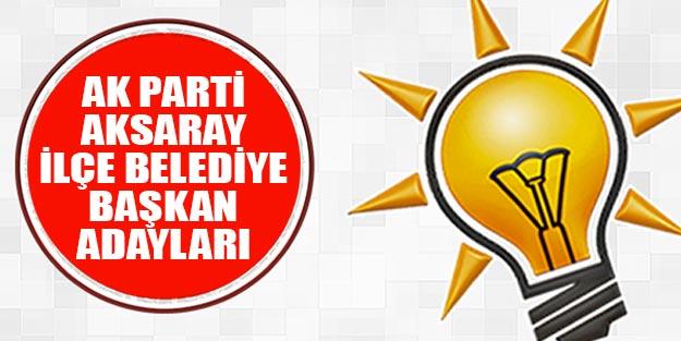 AK Parti Aksaray ilçe belediye başkan adayları 2019