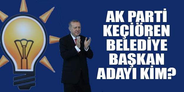 AK Parti Ankara Keçiören belediye başkan adayı 2019