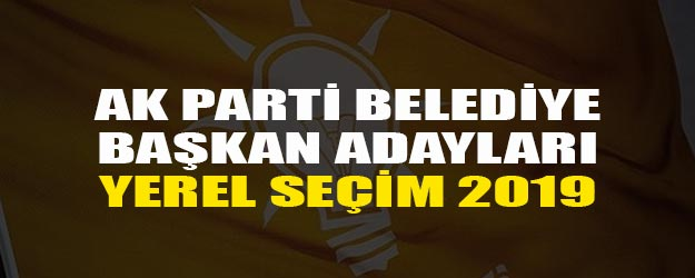 AK Parti belediye başkan adayları son dakika kim oldu?