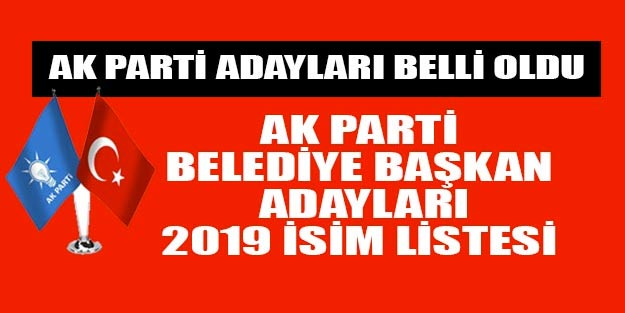 AK Parti belediye başkan adayları 2019 isim listesi