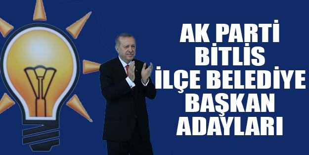 AK Parti Bitlis ilçe belediye başkan adayları 2019 yerel seçim