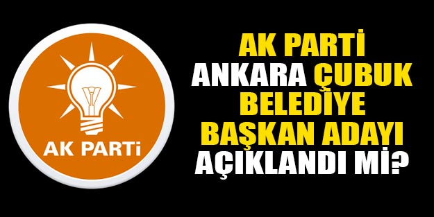 AK Parti Çubuk belediye başkan adayı 2019 yerel seçim