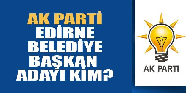 AK Parti Edirne belediye başkan adayları 2019 kim?