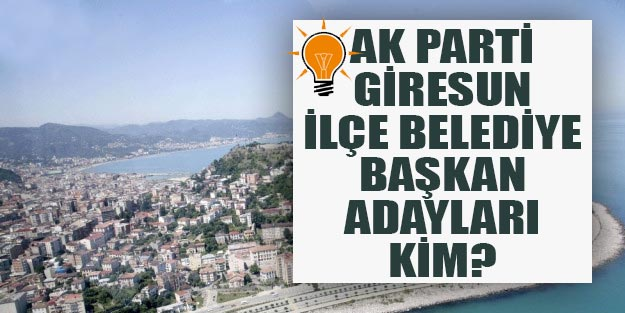 AK Parti Giresun ilçe belediye başkan adayları 2019