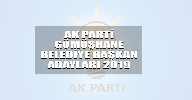 AK Parti Gümüşhane belediye başkan adayları listesi 2019