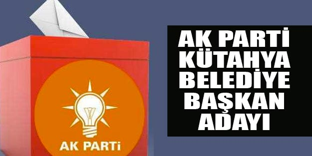 AK Parti Kütahya belediye başkan adayları 2019