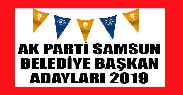 AK PARTİ SAMSUN BELEDİYE BAŞKAN ADAYLARI 2019
