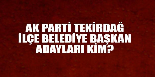 AK Parti Tekirdağ ilçeleri belediye başkan adayları 2019