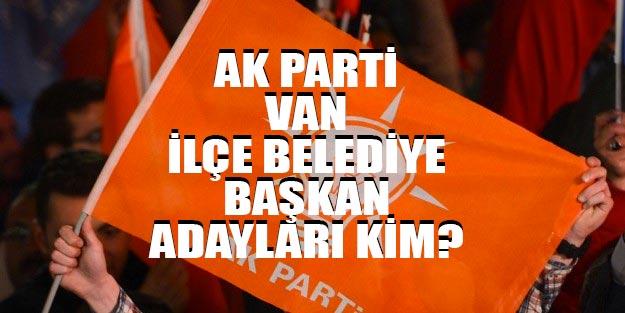 AK Parti Van ilçeleri belediye başkan adayları 2019