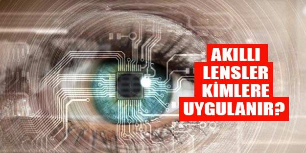 Akıllı lens nedir? Akıllı lensler kimlere uygulanır?