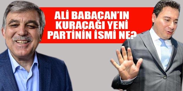 Ali Babacan ve Abdullah Gül'ün kuracağı yeni partinin ismi ne?