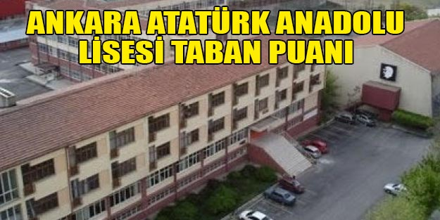 Ankara Atatürk Anadolu Lisesi taban puanı 2019