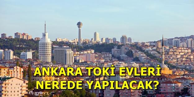 Ankara TOKİ başvuruları nasıl yapılır? TOKİ Ankara projeleri hangi ilçelerde?