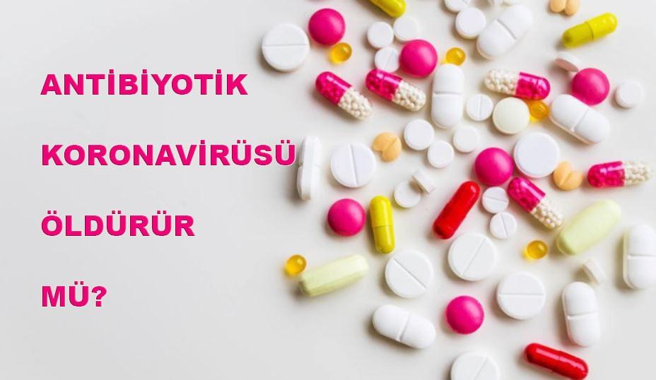 Antibiyotikler virüsü öldürür mü? Antibiyotik koronavirüsü yok eder mi?