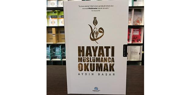 Aydın Başar'ın 'Hayatı Müslümanca Okumak' kitabı raflarda!