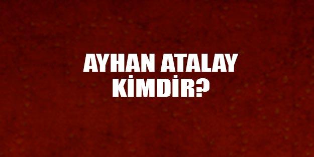 Ayhan Atalay kimdir?