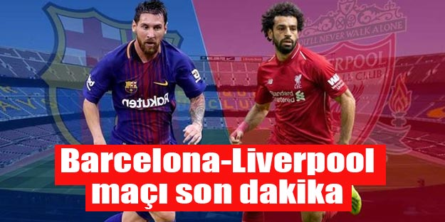 Barcelona Liverpool maçı canlı son dakika