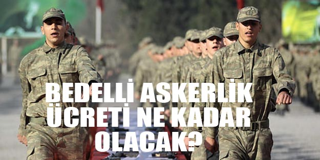 Bedelli askerlik ücreti ne kadar 2019 Yeni askerlik sistemi son dakika 2019