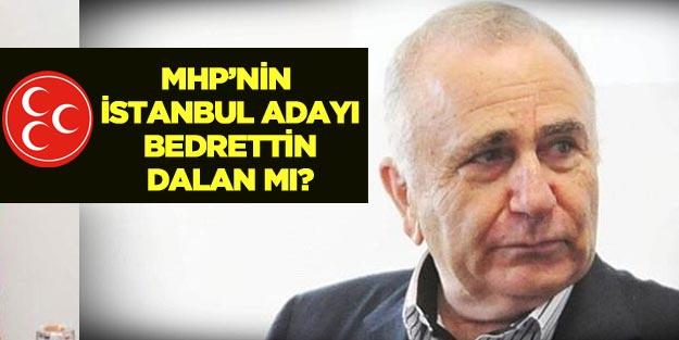 Bedrettin Dalan MHP İstanbul adayı mı?