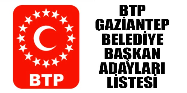 BTP Gaziantep belediye başkan adayları 2019