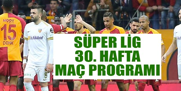 Bu hafta hangi maçlar var? Süper Lig 30. hafta fikstürü Süper Lig puan durumu