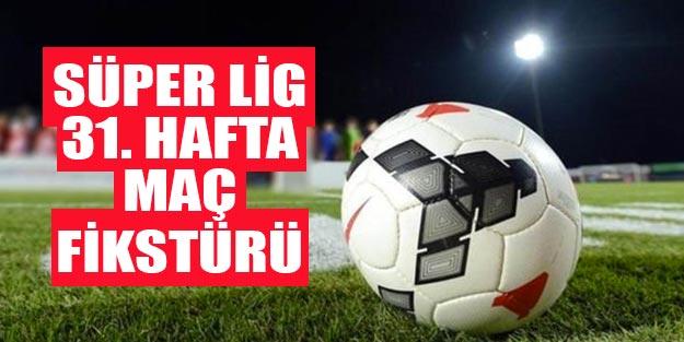 Bu hafta hangi maçlar var? Süper Lig 31. hafta fikstürü Süper Lig puan durumu