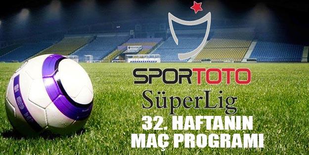 Süper Lig 32. hafta fikstürü Bu hafta hangi maçlar var? Süper Lig puan durumu son durum