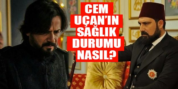 Cem Uçan'ın sağlık durumu nasıl? Abdülhamid dizisinde Ahmet Celalettin Paşa attan mı düştü?
