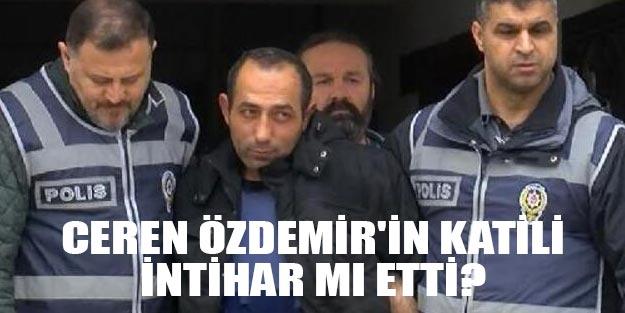 Ceren Özdemir'in katili Özgür Arduç intihar mı etti son dakika