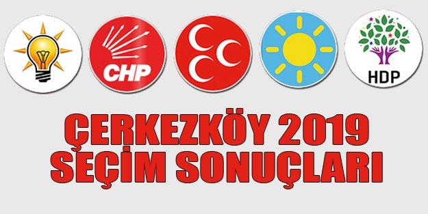 Çerkezköy seçim sonuçları 2019 | Tekirdağ Çerkezköy 31 Mart seçim sonuçları oy oranları