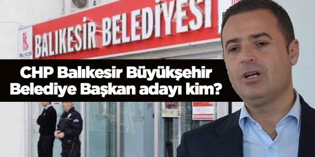 CHP Balıkesir belediye başkan adayı açıklandı