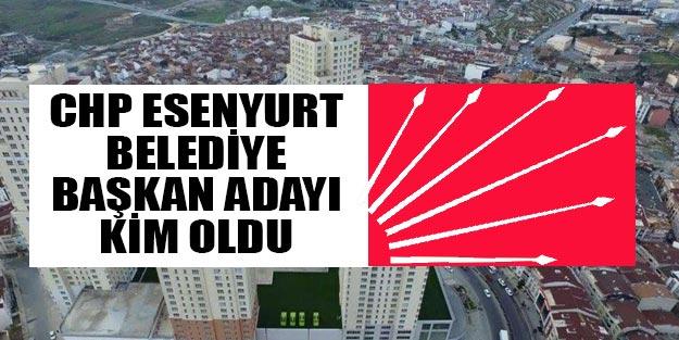 CHP Esenyurt belediye başkan adayı belli oldu 2019 yerel seçim