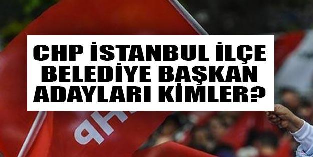 CHP İstanbul ilçe belediye başkan adayları listesi 2019