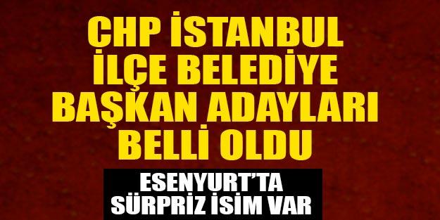 CHP İstanbul ilçe belediye başkan adayları son dakika belli oldu