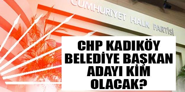 CHP İstanbul Kadıköy belediye başkan adayı kim?
