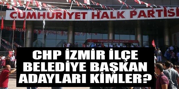 CHP İzmir ilçe belediye başkan adayları belli oldu mu?