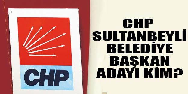 CHP Sultanbeyli belediye başkan adayı kim?