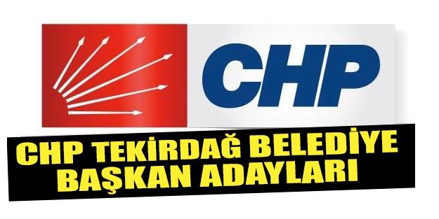 CHP Tekirdağ belediye başkan adayları 2019 kim?