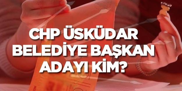 CHP Üsküdar belediye başkan adayı açıklandı mı?