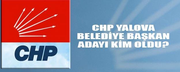 CHP Yalova'da 2019 yerel seçimlerde kimi aday gösterecek?
