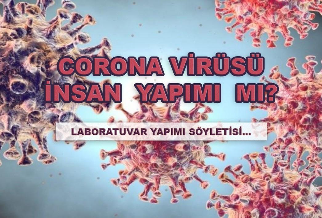 Corona virüsü insan yapımı mı?